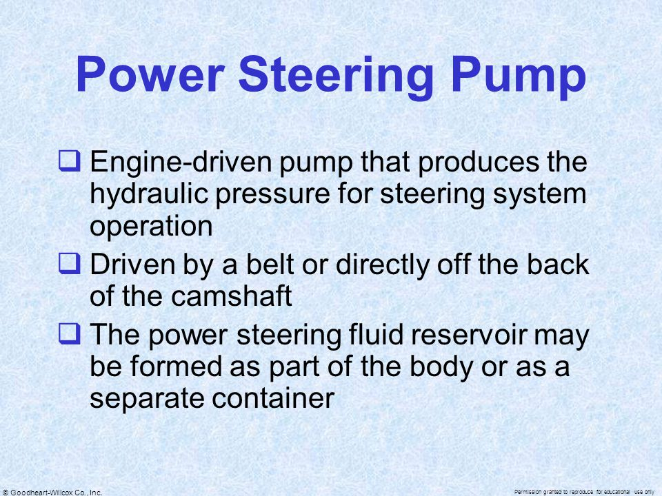 Power Steering Pump Engine-driven pump that produces the hydraulic pressure for steering system operation.