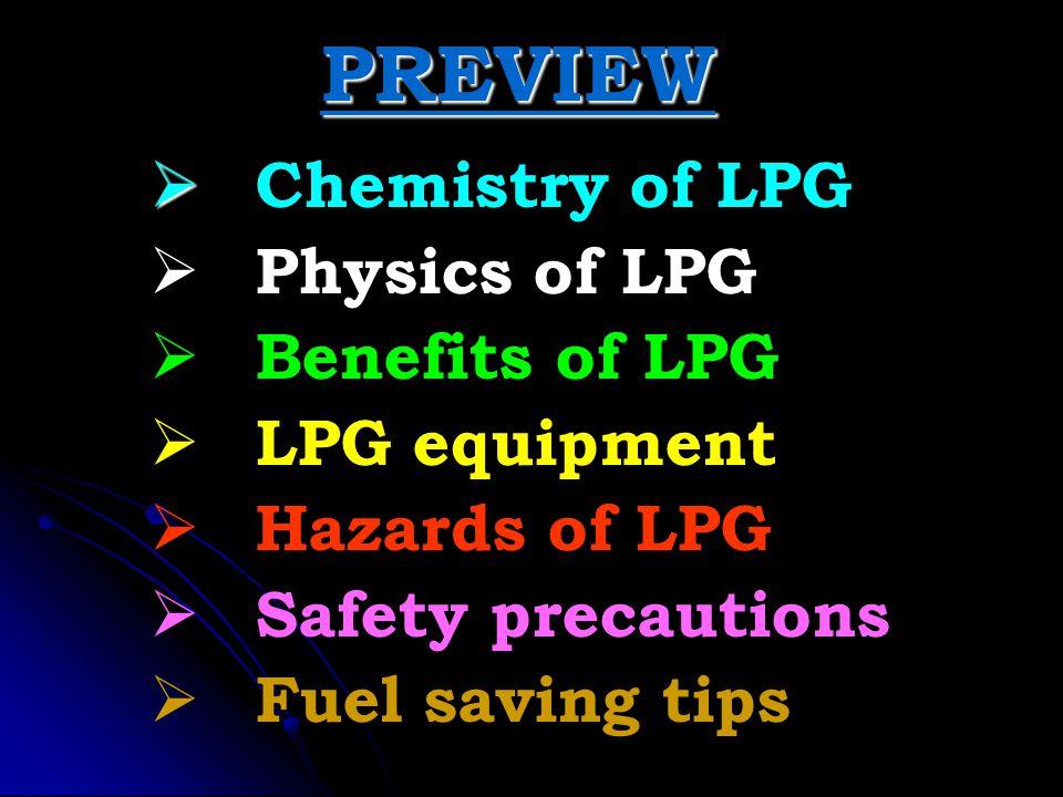 PREVIEW Chemistry of LPG Physics of LPG Benefits of LPG LPG equipment