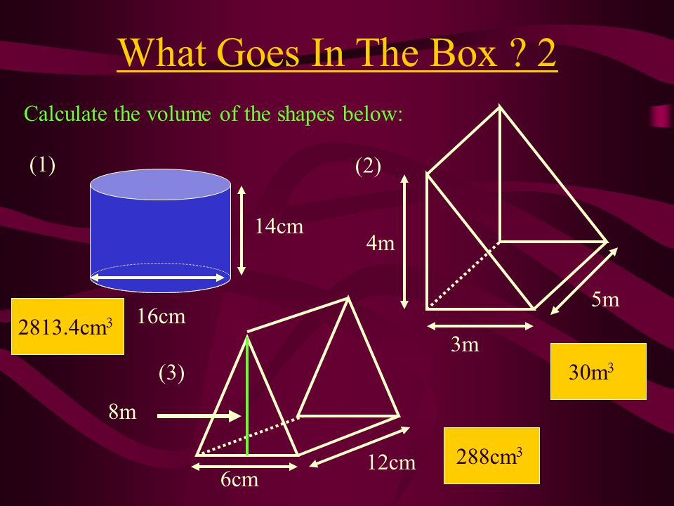 What Goes In The Box 2 Calculate the volume of the shapes below: (2)
