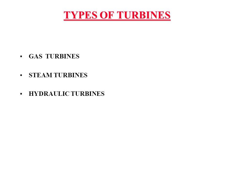 TYPES OF TURBINES GAS TURBINES STEAM TURBINES HYDRAULIC TURBINES