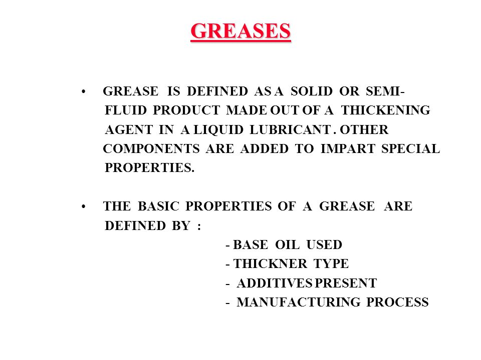 GREASES GREASE IS DEFINED AS A SOLID OR SEMI-