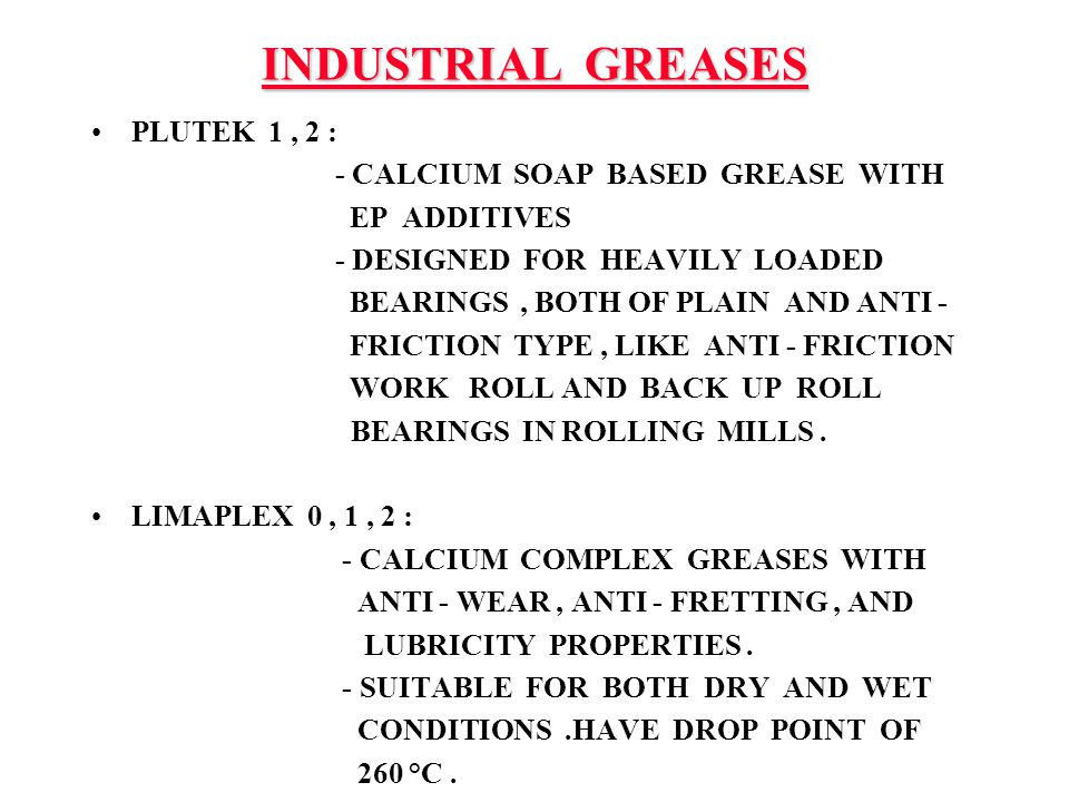 INDUSTRIAL GREASES PLUTEK 1 , 2 : - CALCIUM SOAP BASED GREASE WITH