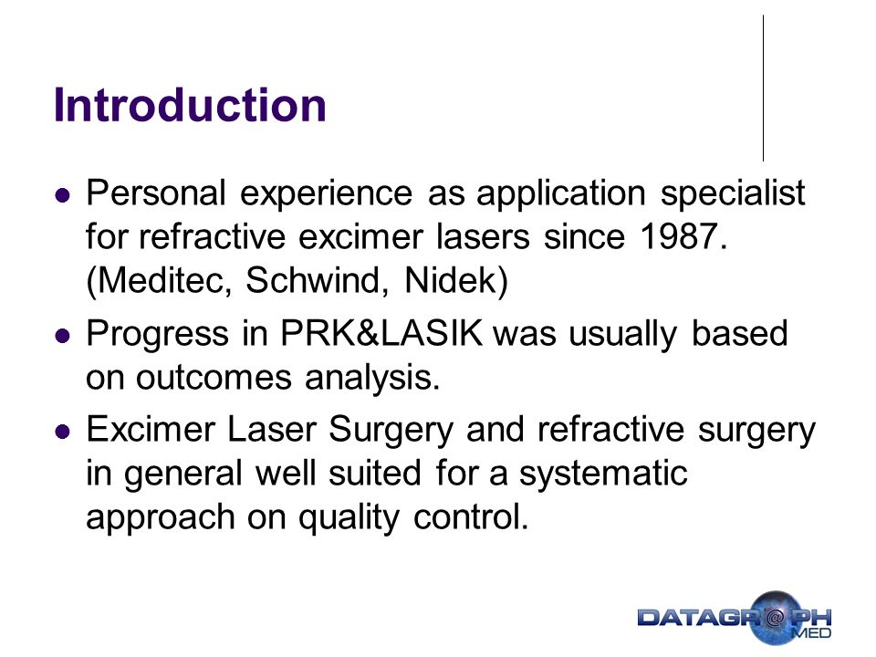 Introduction Personal experience as application specialist for refractive excimer lasers since 1987. (Meditec, Schwind, Nidek)