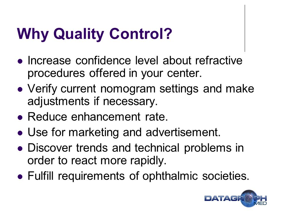 Why Quality Control Increase confidence level about refractive procedures offered in your center.
