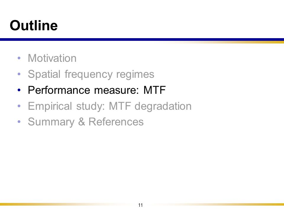 Outline Motivation Spatial frequency regimes Performance measure: MTF