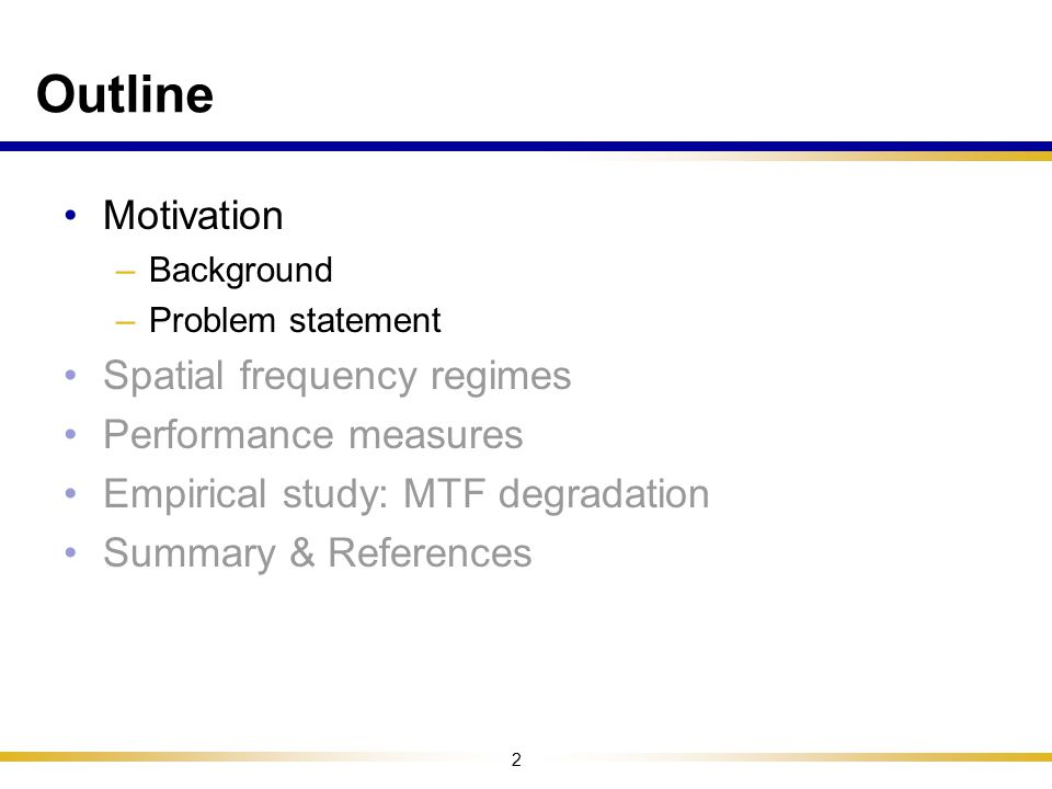 Outline Motivation Spatial frequency regimes Performance measures