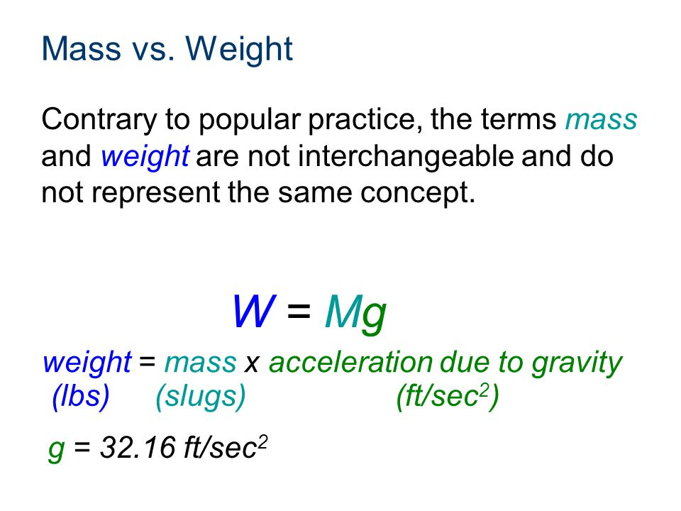Mass vs. Weight Contrary to popular practice, the terms mass and weight are not interchangeable and do not represent the same concept.