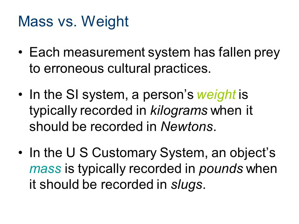Mass vs. Weight Each measurement system has fallen prey to erroneous cultural practices.