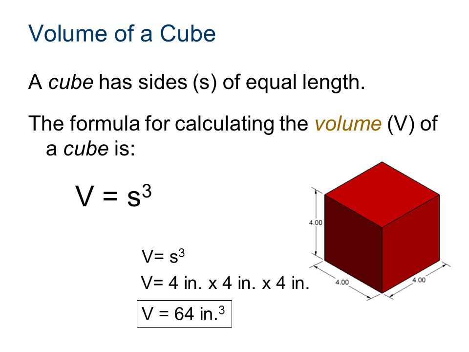 Volume of a Cube A cube has sides (s) of equal length.