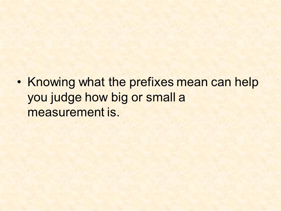 Knowing what the prefixes mean can help you judge how big or small a measurement is.