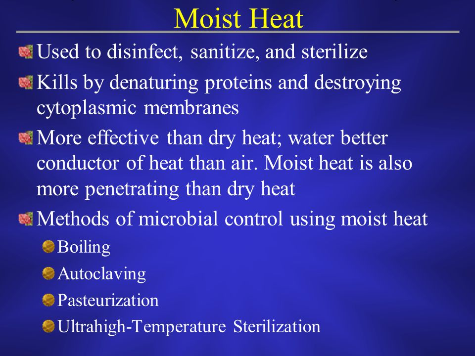 Moist Heat Used to disinfect, sanitize, and sterilize