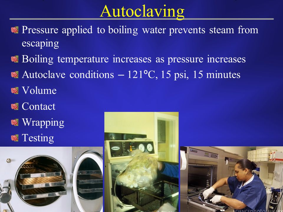 Autoclaving Pressure applied to boiling water prevents steam from escaping. Boiling temperature increases as pressure increases.