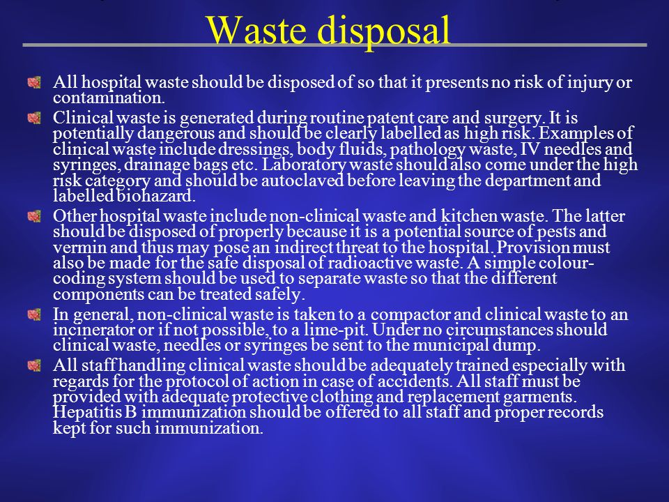 Waste disposal All hospital waste should be disposed of so that it presents no risk of injury or contamination.