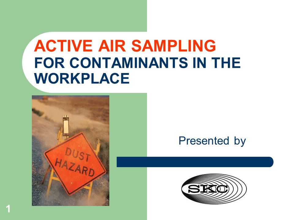 ACTIVE AIR SAMPLING FOR CONTAMINANTS IN THE WORKPLACE