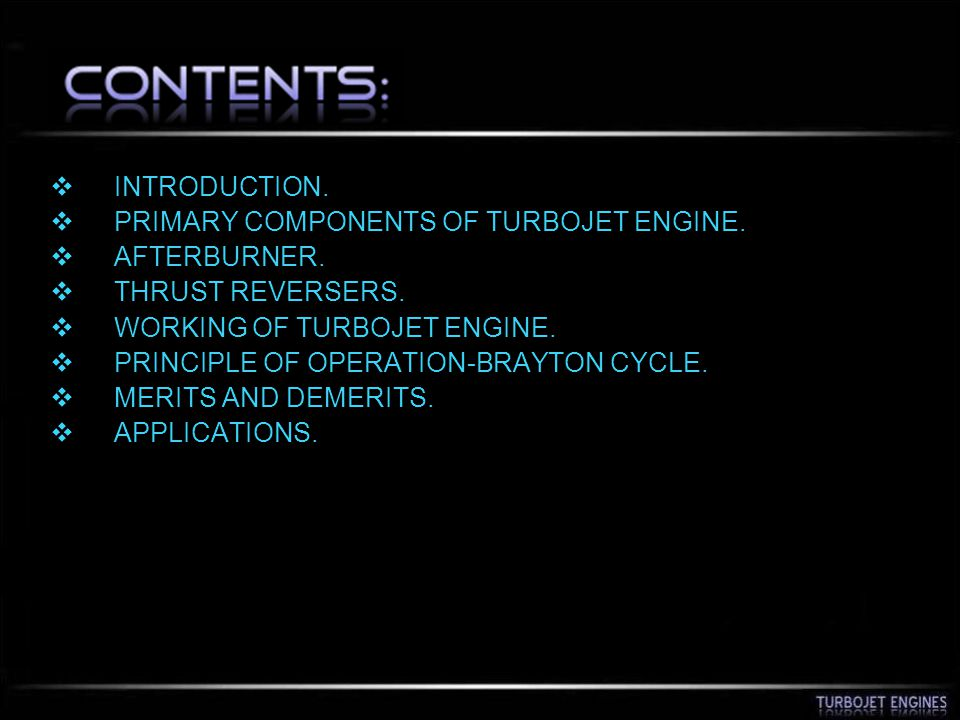 INTRODUCTION. PRIMARY COMPONENTS OF TURBOJET ENGINE. AFTERBURNER. THRUST REVERSERS. WORKING OF TURBOJET ENGINE.