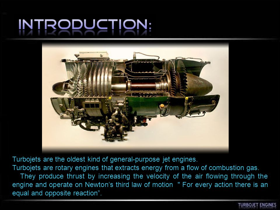 Turbojets are the oldest kind of general-purpose jet engines.