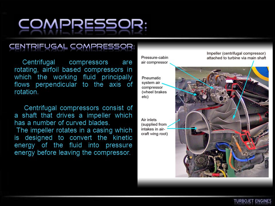 Centrifugal compressors are rotating, airfoil based compressors in which the working fluid principally flows perpendicular to the axis of rotation.