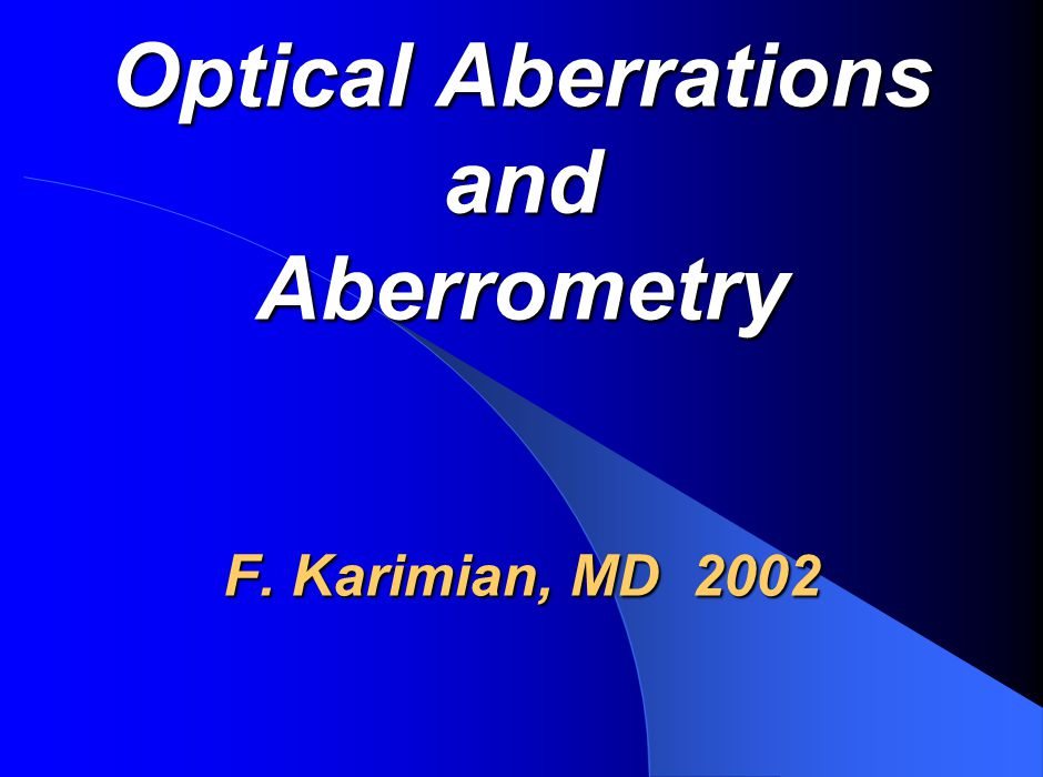 Optical Aberrations and Aberrometry F. Karimian, MD 2002