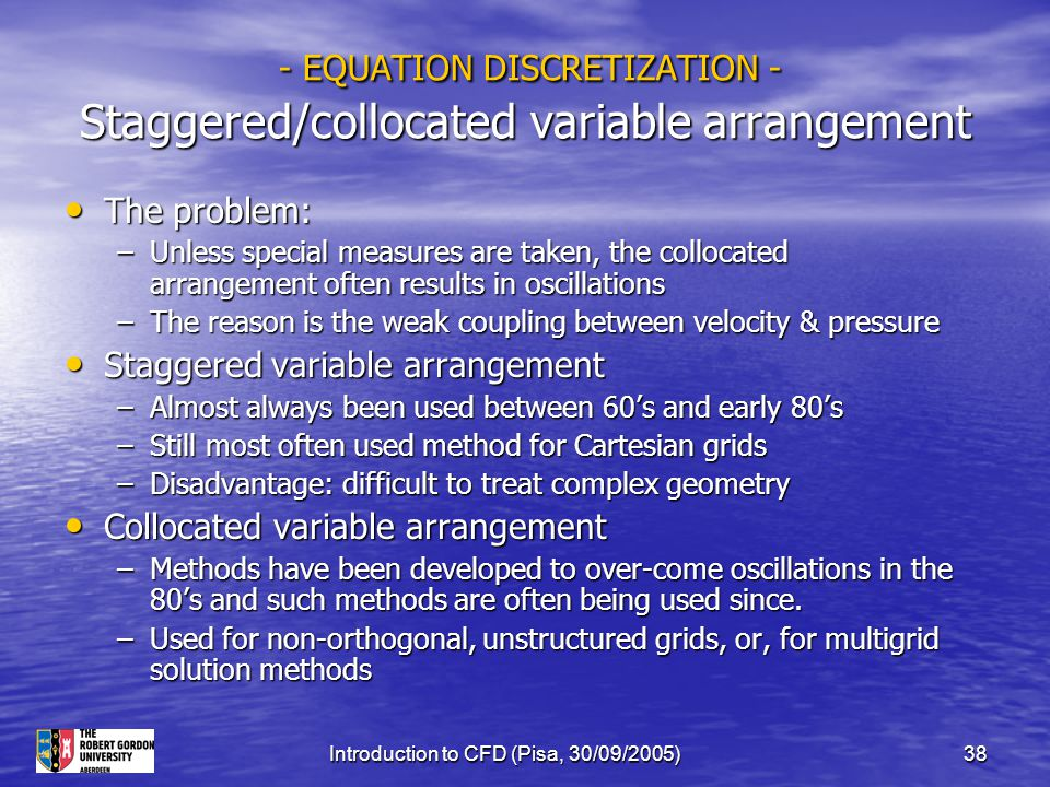 - EQUATION DISCRETIZATION - Staggered/collocated variable arrangement