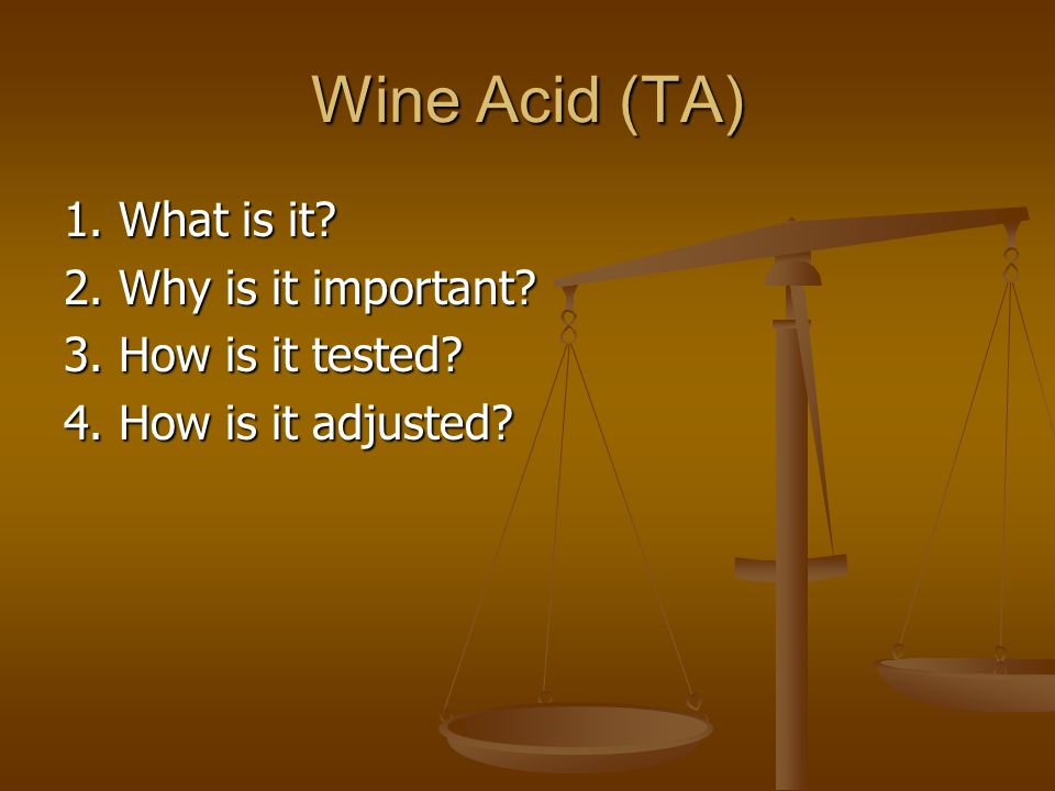 Wine Acid (TA) 1. What is it 2. Why is it important