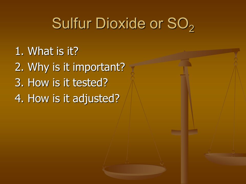 Sulfur Dioxide or SO2 1. What is it 2. Why is it important