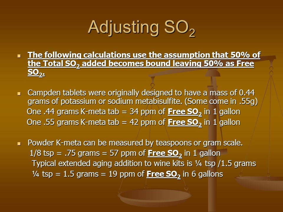 Adjusting SO2 The following calculations use the assumption that 50% of the Total SO2 added becomes bound leaving 50% as Free SO2.