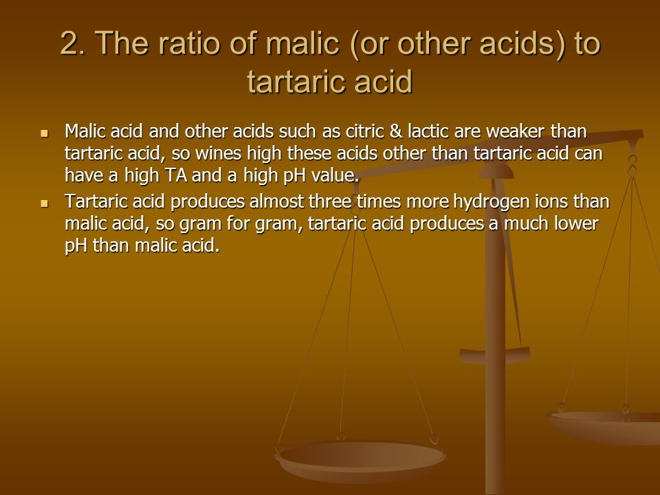 2. The ratio of malic (or other acids) to tartaric acid