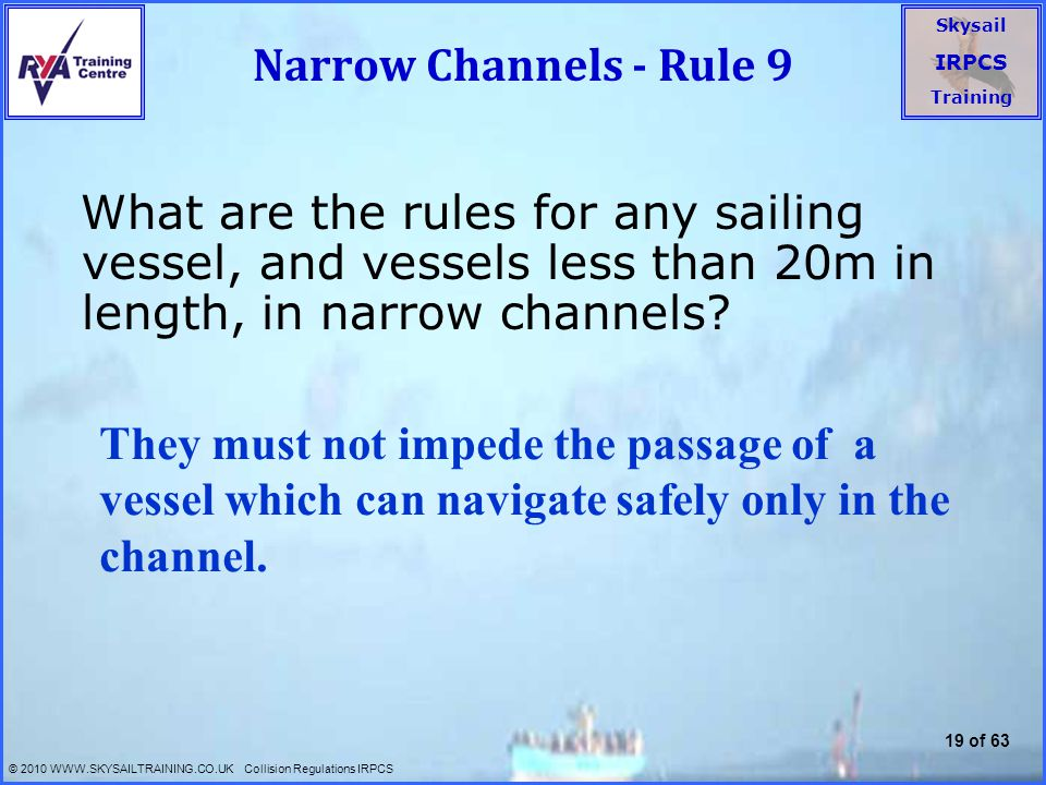 Narrow Channels - Rule 9 What are the rules for any sailing vessel, and vessels less than 20m in length, in narrow channels
