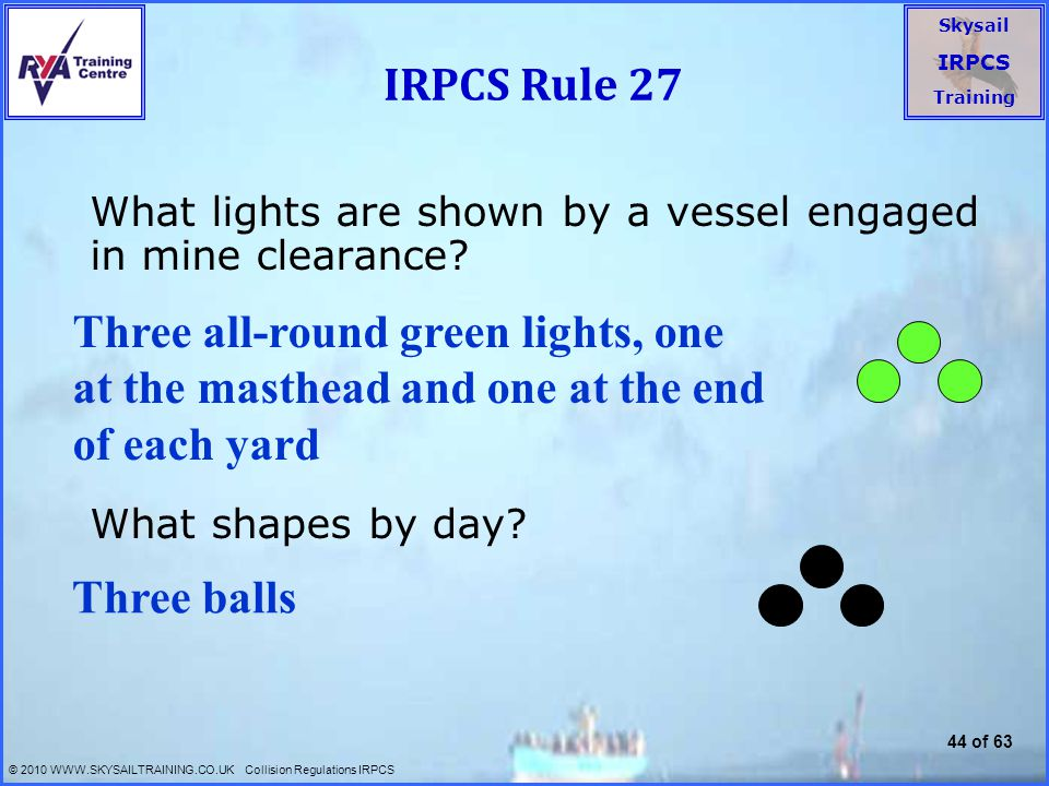 IRPCS Rule 27 What lights are shown by a vessel engaged in mine clearance What shapes by day