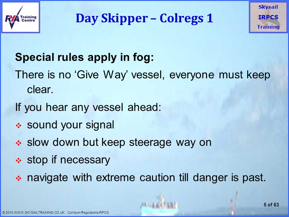 Day Skipper – Colregs 1 Special rules apply in fog: