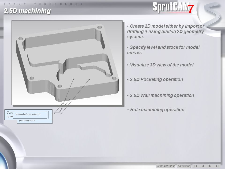 2.5D machining Create 2D model either by import or drafting it using built-ib 2D geometry system. Specify level and stock for model curves.