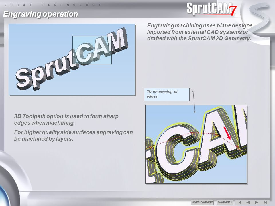 Engraving operation Engraving machining uses plane designs imported from external CAD systems or drafted with the SprutCAM 2D Geometry.