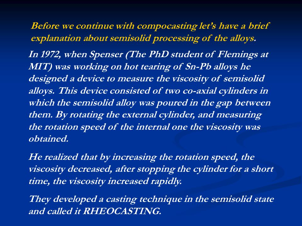 Before we continue with compocasting let's have a brief explanation about semisolid processing of the alloys.
