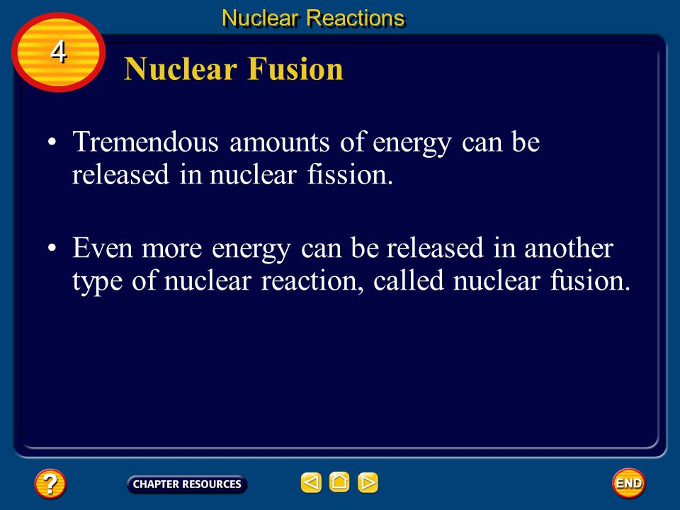 Nuclear Reactions 4. Nuclear Fusion. Tremendous amounts of energy can be released in nuclear fission.