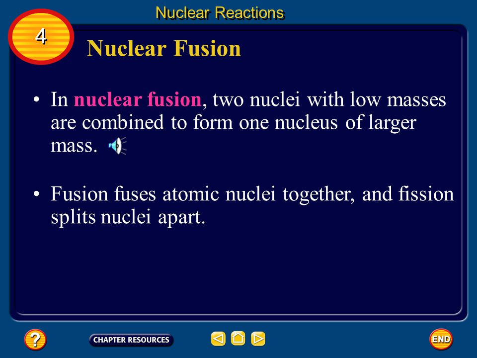 Nuclear Reactions 4. Nuclear Fusion. In nuclear fusion, two nuclei with low masses are combined to form one nucleus of larger mass.