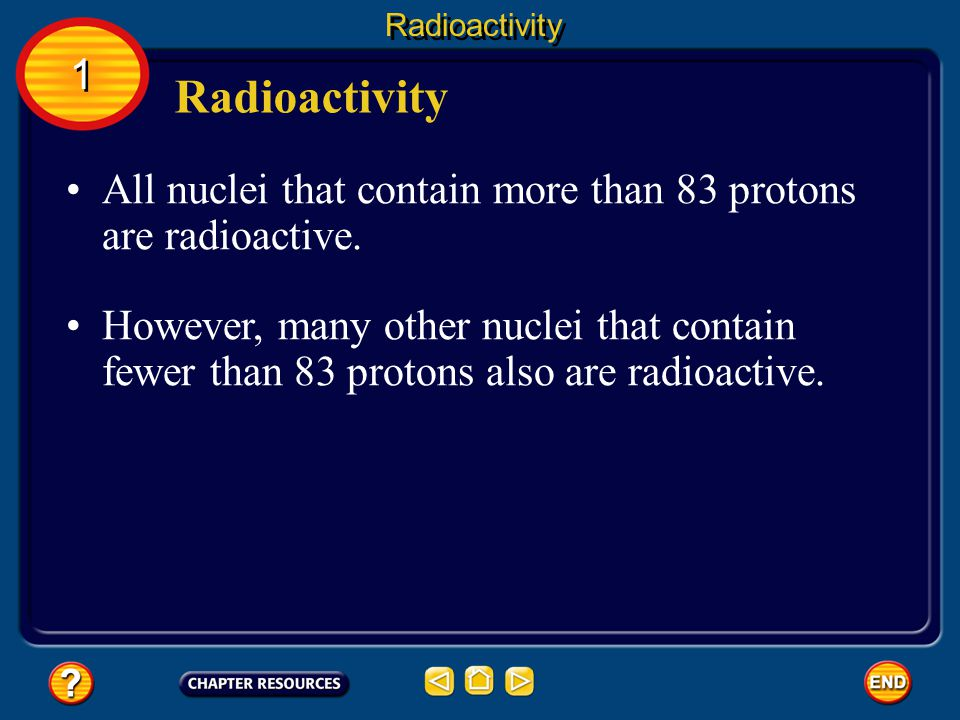 Radioactivity 1. Radioactivity. All nuclei that contain more than 83 protons are radioactive.