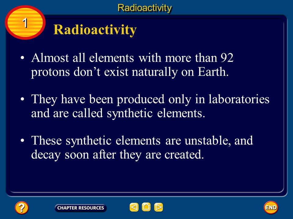 Radioactivity 1. Radioactivity. Almost all elements with more than 92 protons don't exist naturally on Earth.