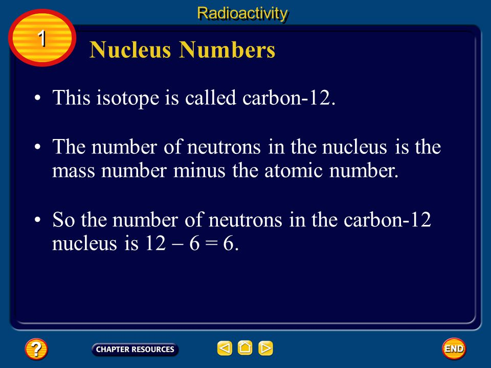Nucleus Numbers 1 This isotope is called carbon-12.