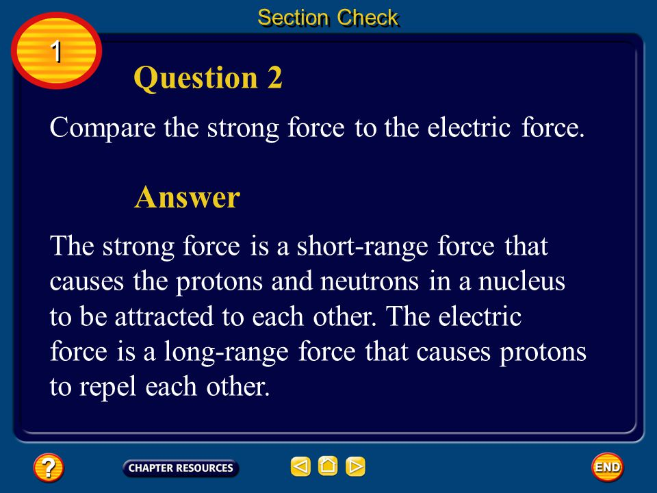 Question 2 Answer 1 Compare the strong force to the electric force.