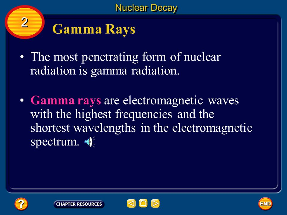 Nuclear Decay 2. Gamma Rays. The most penetrating form of nuclear radiation is gamma radiation.