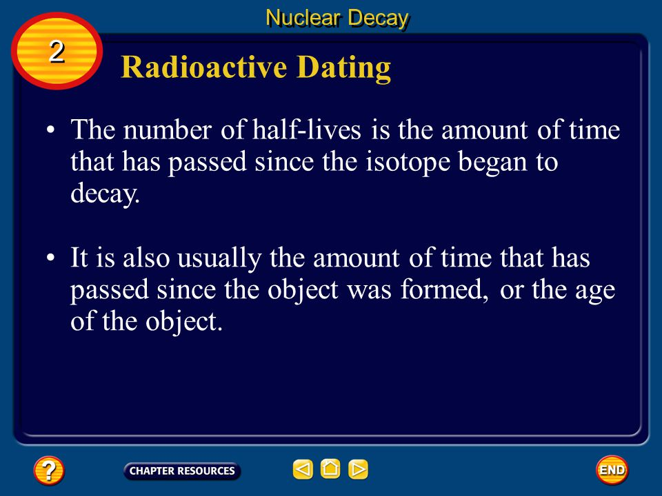 Nuclear Decay 2. Radioactive Dating. The number of half-lives is the amount of time that has passed since the isotope began to decay.