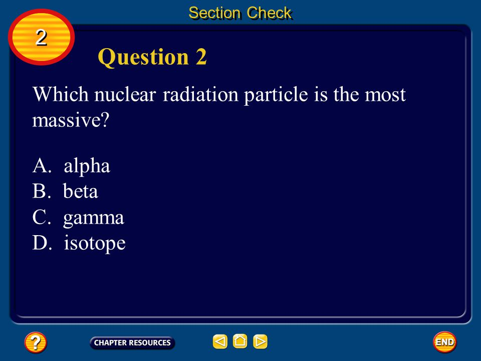 Question 2 2 Which nuclear radiation particle is the most massive