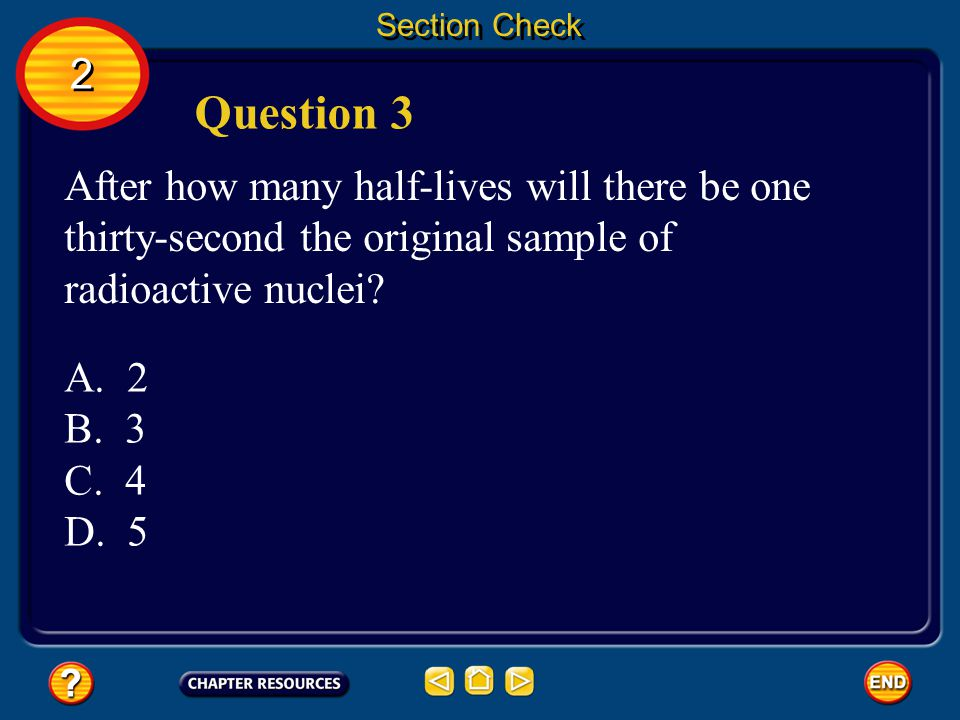 Section Check 2. Question 3. After how many half-lives will there be one thirty-second the original sample of radioactive nuclei