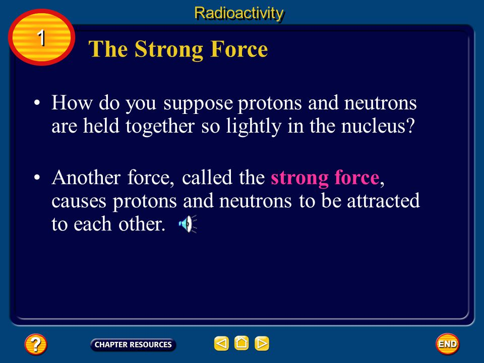 Radioactivity 1. The Strong Force. How do you suppose protons and neutrons are held together so lightly in the nucleus