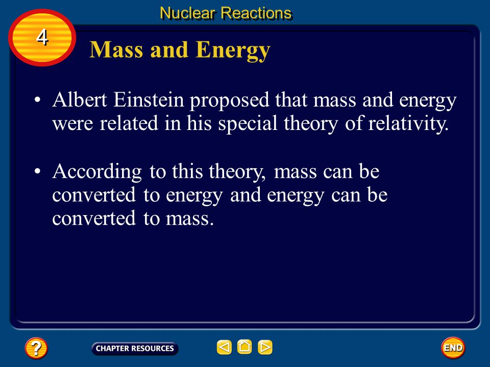 Nuclear Reactions 4. Mass and Energy. Albert Einstein proposed that mass and energy were related in his special theory of relativity.