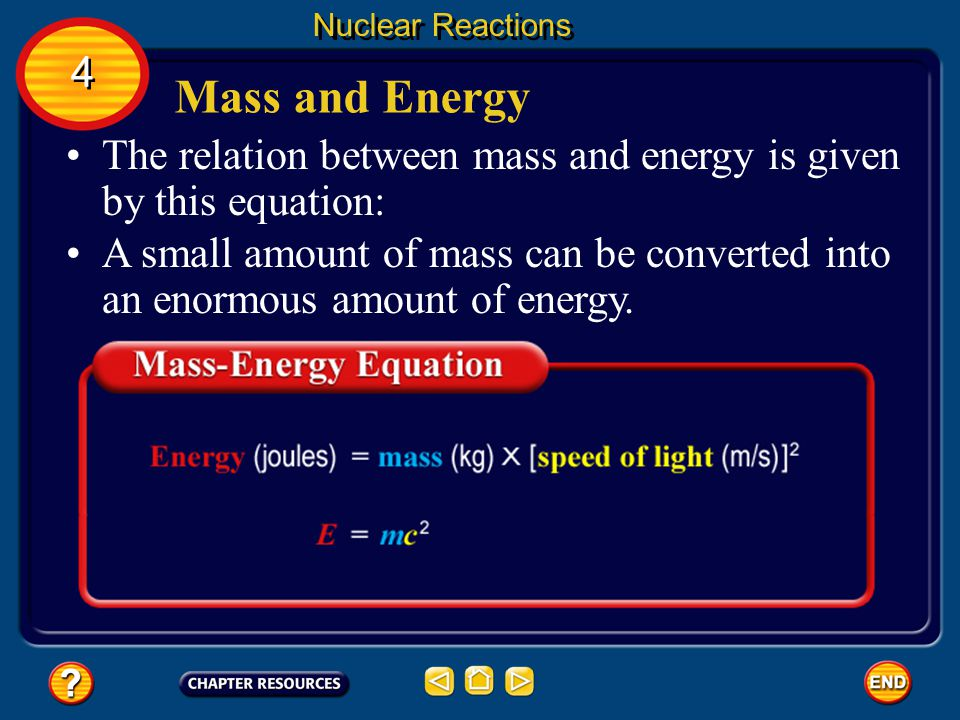 Nuclear Reactions 4. Mass and Energy. The relation between mass and energy is given by this equation: