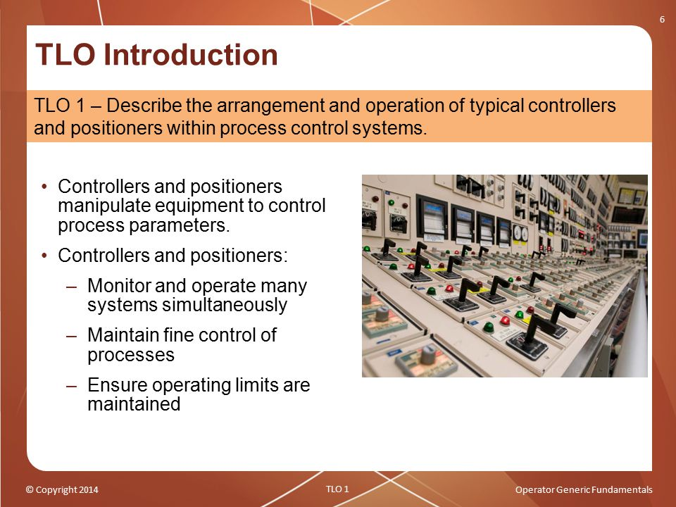 TLO Introduction TLO 1 – Describe the arrangement and operation of typical controllers and positioners within process control systems.