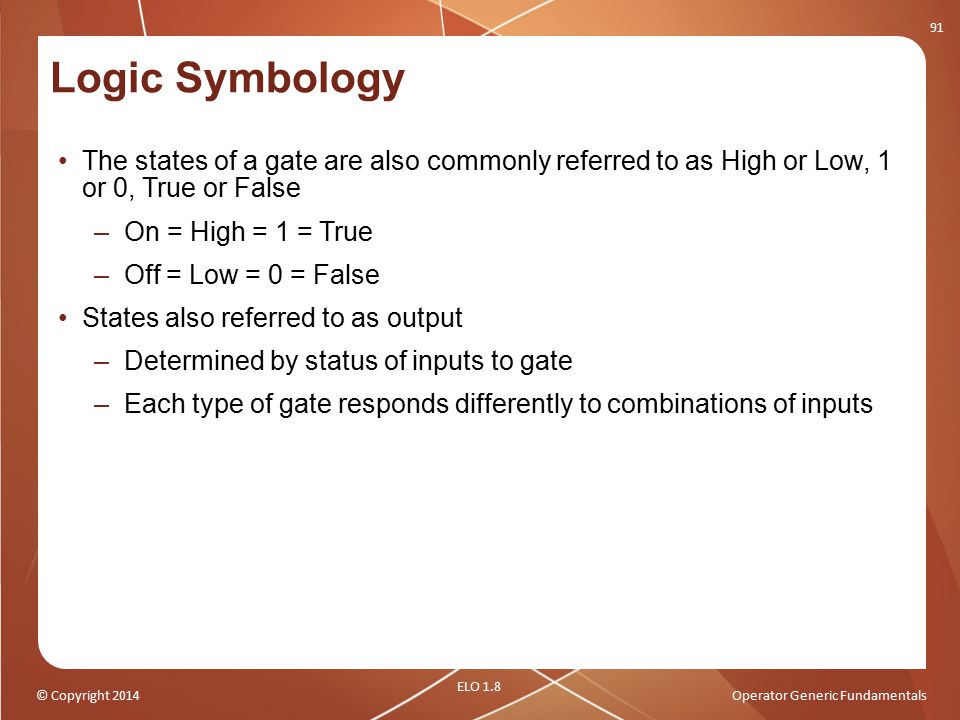 Logic Symbology The states of a gate are also commonly referred to as High or Low, 1 or 0, True or False.