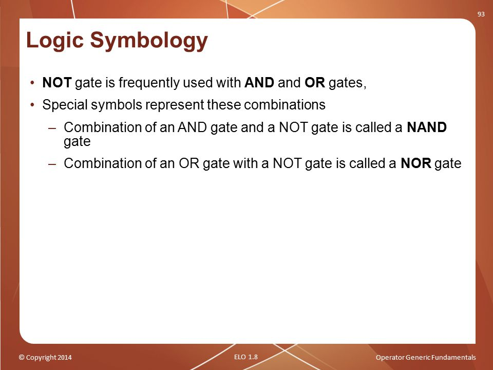 Logic Symbology NOT gate is frequently used with AND and OR gates,