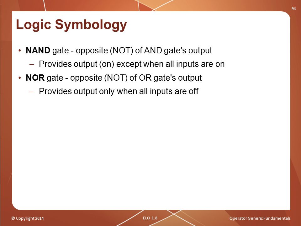 Logic Symbology NAND gate - opposite (NOT) of AND gate s output